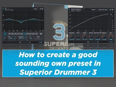 How to create a good sounding own preset in Superior Drummer 3