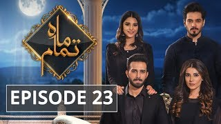 Mah e Tamaam Episode #23 HUM TV Drama 9 July 2018