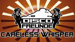 Discofreunde - Careless Whisper ( Marc Kiss Remix )
