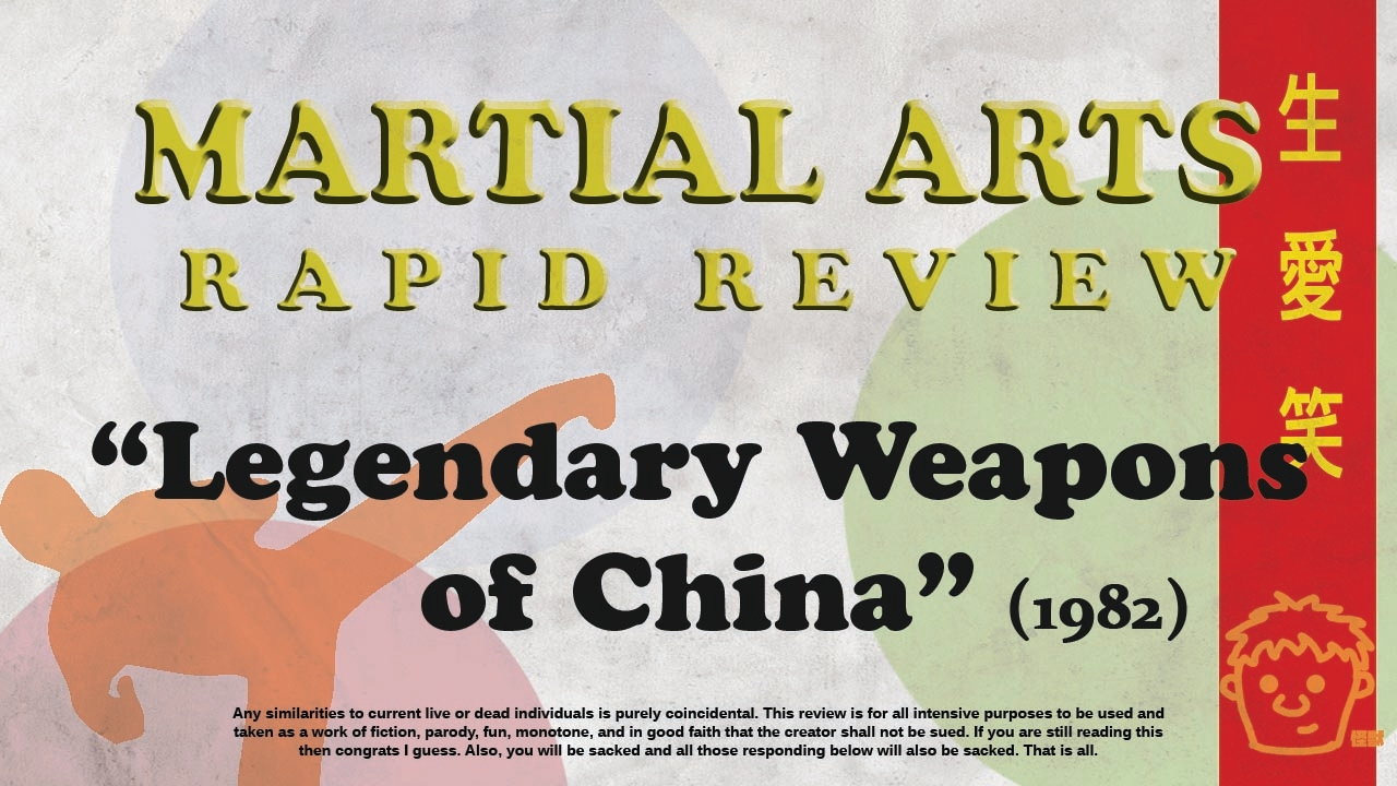 Martial Arts Rapid Review - Legendary Weapons of China (1982)