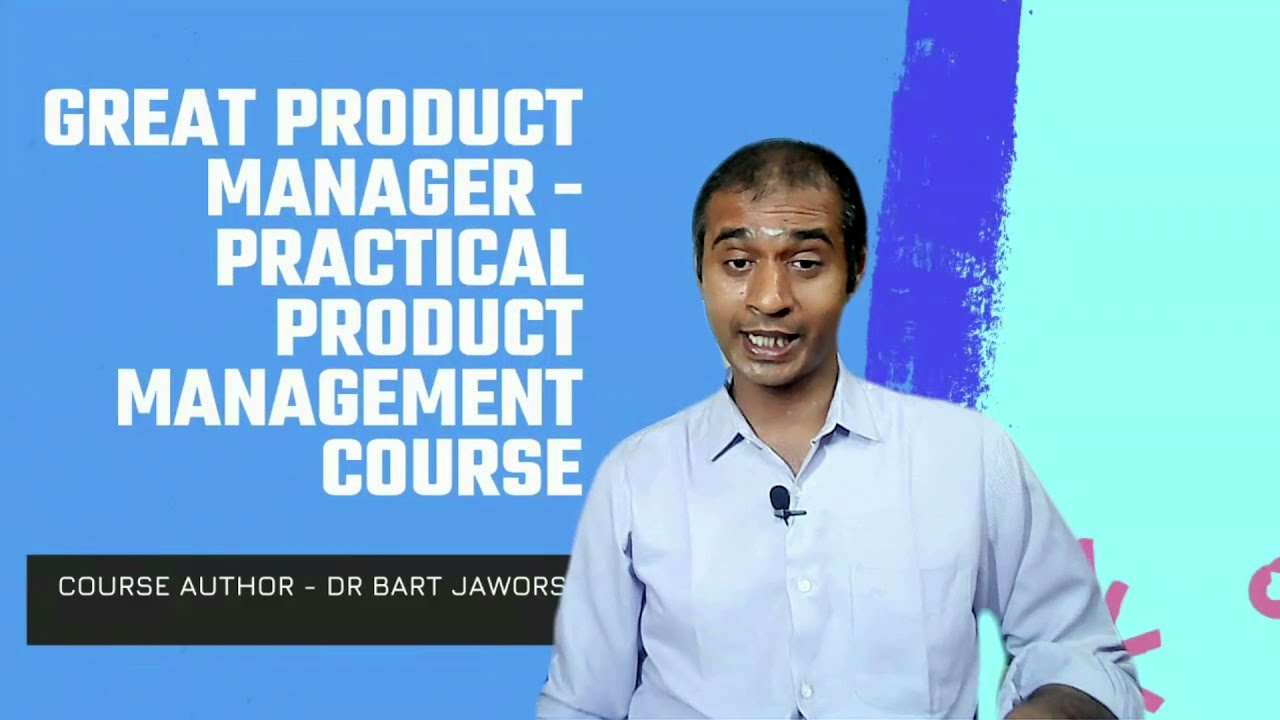 video Practical Product Management course – Learn from a Senior Product Manager at Microsoft