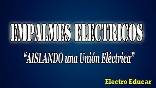 EMPALMES ELECTRICOS | Cómo Aislar Empalmes Electricos
