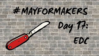 #MAYFORMAKERS Day 17: EDC