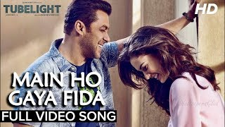 MAIN HO GAYA FIDA (Full Song) - TUBELIGHT 2017
