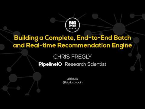 Building a Complete EndtoEnd Batch and Realtime Recommendation Engine by Chris Fregly