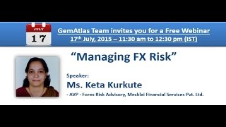 "GemAtlas webinar on ""Managing FX Risk"" by Ms. Keta Kurkute, Mecklai Financial Services Pvt. Ltd."