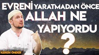 Evreni yaratmadan önce Allah ne yapıyordu? / Kerem Önder