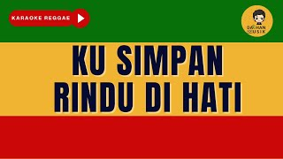 KUSIMPAN RINDU DI HATI (Punk Rock Jalanan) - {Karaoke Reggae Version} By Daehan Musik