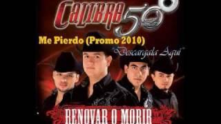 Calibre 50 - Me Pierdo (PromocionaL 2010)