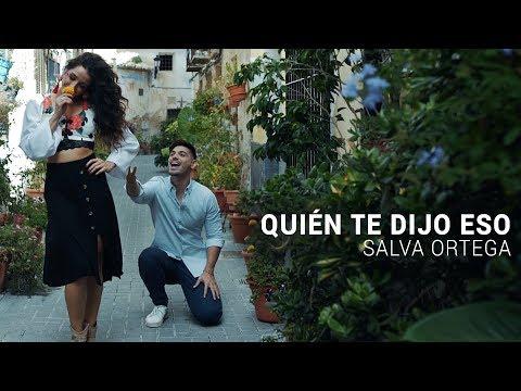 Salva Ortega - QUIÉN TE DIJO ESO