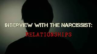 Interview With The Narcissist: Relationship Confessions [Part 2]