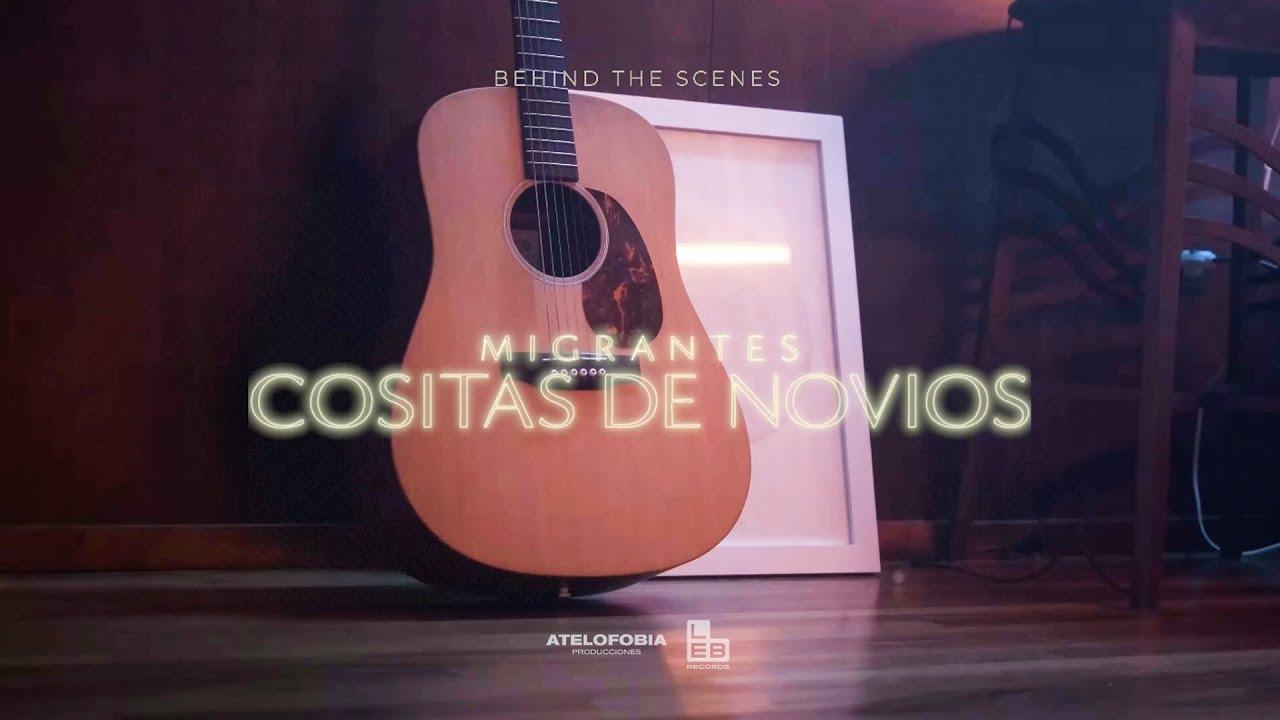 MIGRANTES | Cositas de Novios [Behind The Scenes]