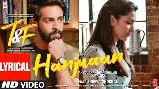 Tuesdays & Fridays: Hanjuaan (Lyrical Video) Shreya G, Tony K | Anmol Thakeria Dhillon, Jhataleka