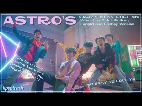 ASTRO's Crazy Sexy Cool MV - What You Didn't Notice/Fangirl And Fanboy Ver.