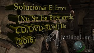 Solucionar El Error (No Se Ha Encontrado CD/DVD-ROM) De Resident Evil 4 PC (2016)