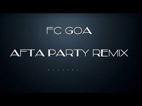 FC GOA 'Afta Party Remix' by DJ Zubair (Dubai) feat. DJ Raj (Pune)