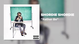 Shordie Shordie - Rather Be (Official Audio)