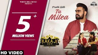 PRABH GILL : Tu Milea (Full Song) Mannat Noor | New Punjabi Love Songs 2018 / 2019 | Romantic Songs