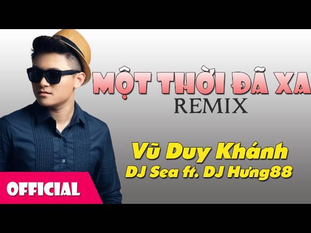 Một Thời Đã Xa Remix - Vũ Duy Khánh [Official Audio]