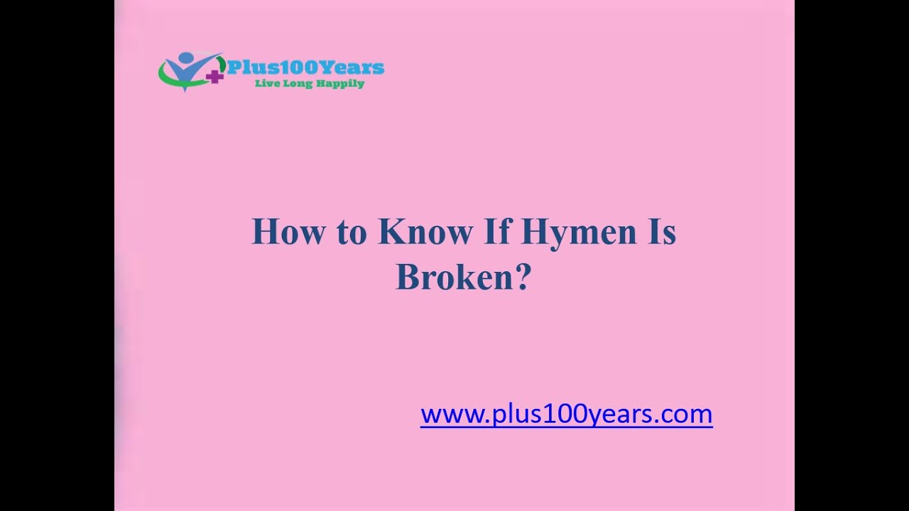 How To Know If Hymen Is Broken Plus100years Youtube
