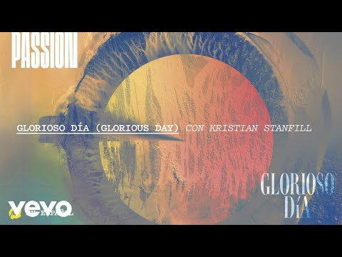 Passion - Glorioso Día (Audio) ft. Kristian Stanfill