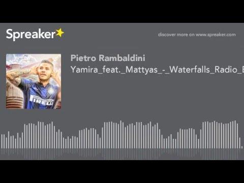 YAMIRA FEAT MATTYAS WATERFALLS RADIO EDIT СКАЧАТЬ БЕСПЛАТНО