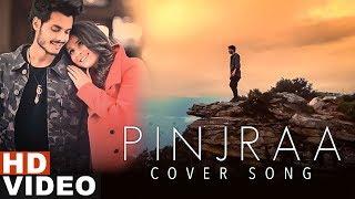 Pinjraa Cover Gurnazar Jaani B Praak Ankur Verma Gourav Azad Latest Songs 2019
