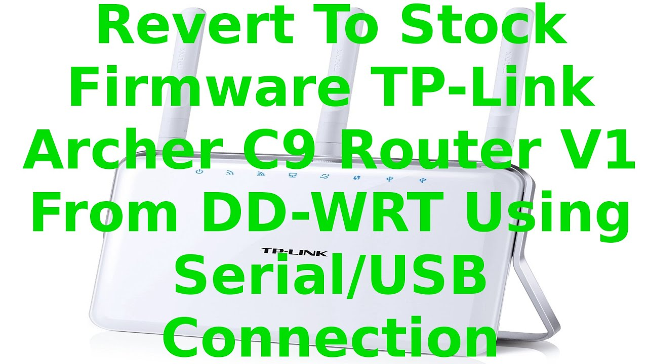 Revert To Stock Firmware TP-Link Archer C9 Router V1 From DD-WRT  Step-By-Step Using Serial/USB