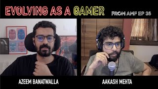 Evolving As a Gamer | @Azeem Banatwalla | Excerpt from AMF EP 35 | Aakash Mehta