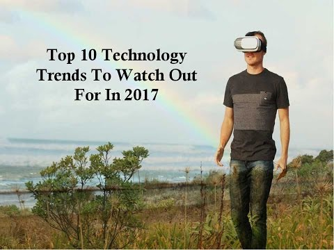 Top 10 Technology Trends To Watch Out For In 2017