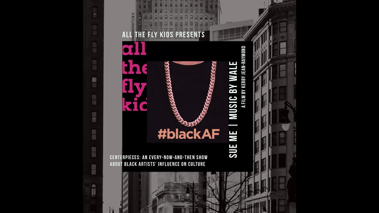 "All The Fly Kids Presents Centerpieces: #blackAF + ""Sue Me"""