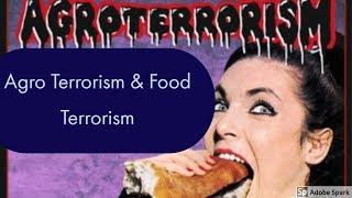Agro Terrorism  & Food Terrorism.