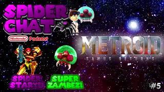 Spider Chat - Metroid: Samus Returns (Ft. SuperZambezi) (Episode 5)