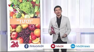 """Điểm báo: Làm sao để rau quả ít xuất """"tươi""""  - Tin Tức VTV24"""