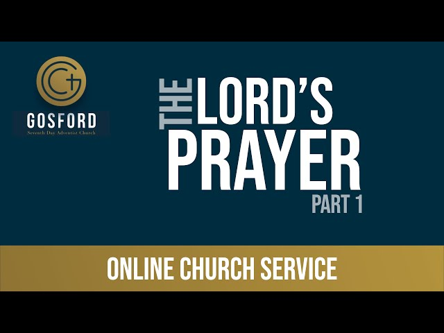The Lord's Prayer (Pt1) — August 21 – Online Church Service