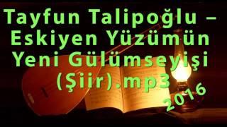 Tayfun Talipoğlu – Eskiyen Yüzümün Yeni Gülümseyişi Şiir mp3