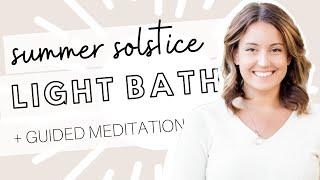 Summer Solstice 2017 Light Bath Guided Meditation