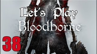 Bloodborne - Let's Play Part 38: Artificial Difficulty