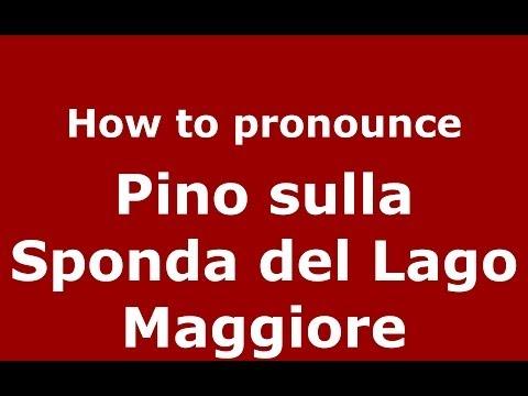 How to pronounce Pino sulla Sponda del Lago Maggiore (Italian/Italy) - PronounceNames.com