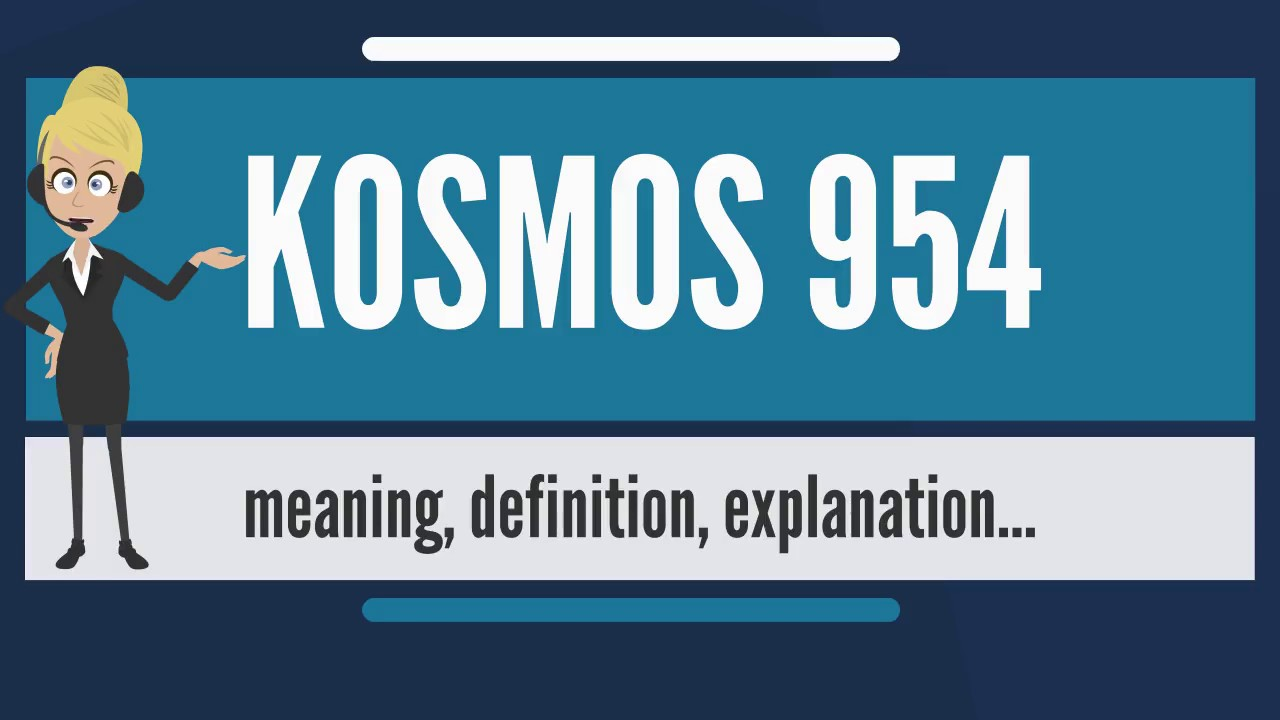 What Is KOSMOS 954 What Does KOSMOS 954 Mean KOSMOS 954 Meaning