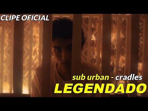 sub urban - cradles [tradução/legenda] clipe original
