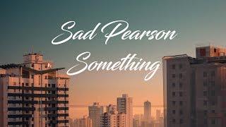 Sad Pearson - Something