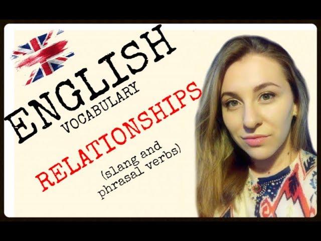ФРАЗОВЫЕ ГЛАГОЛЫ ПРО ОТНОШЕНИЯ . СЛЕНГ.Slang and phrasal verbs about relationships