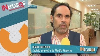 Israel Jaitovich explota contra Martha Figueroa | INtrusos