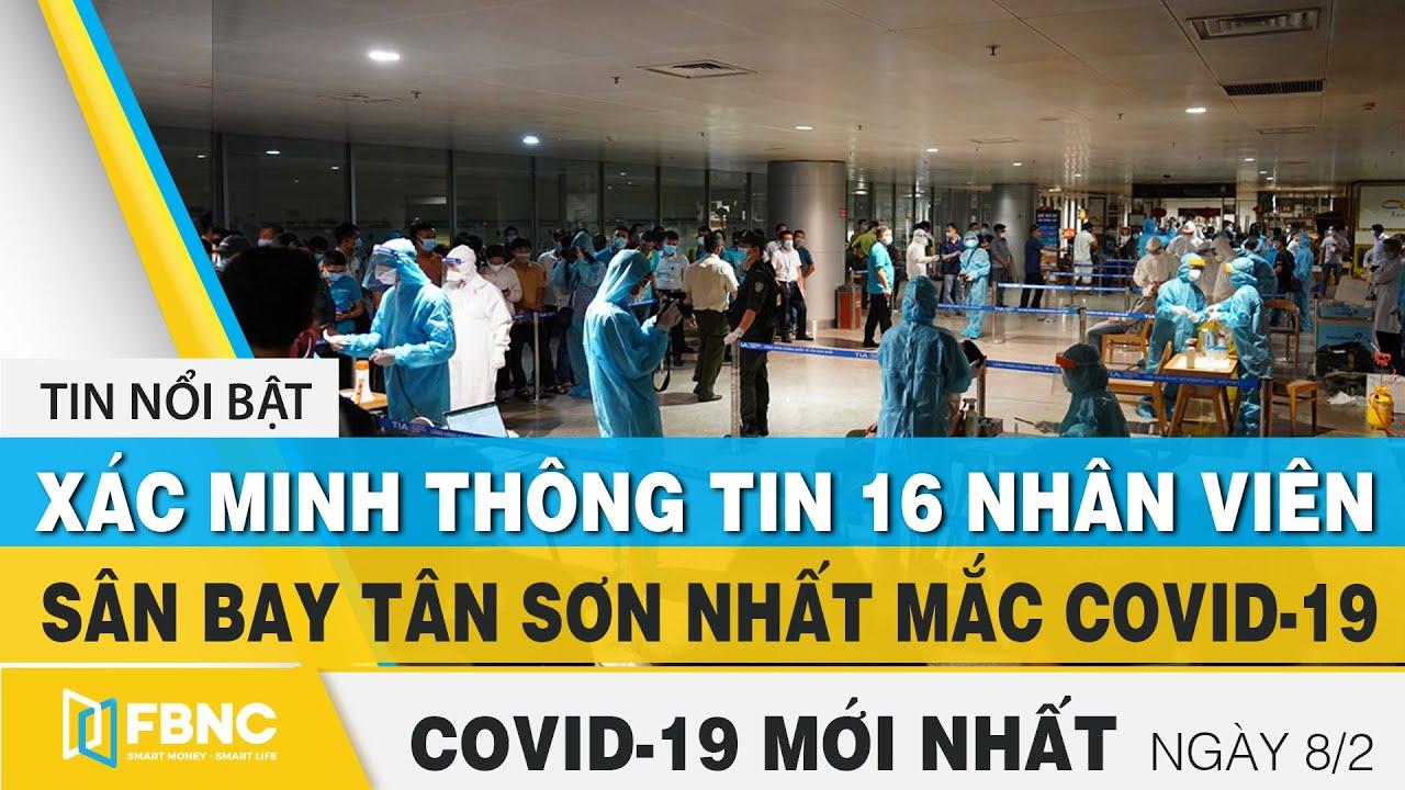 Tin tức Covid-19 mới nhất hôm nay 8/2 | Dich Virus Corona Việt Nam hôm nay | FBNC