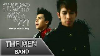 The Men - Chưa Bao Giờ Anh Hết Yêu Em (Official MV)