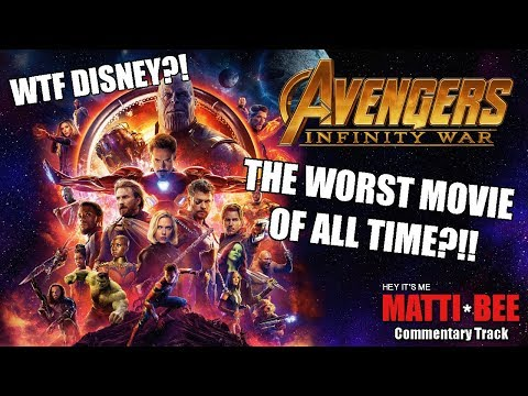 Avengers: Infinity War- The Worst Movie Of All Time?!- Matti Bee Commentary Track