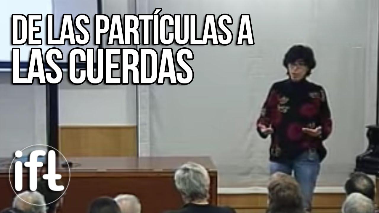 Viaje de Ida y Vuelta de las Partículas a las Cuerdas (Esperanza López)