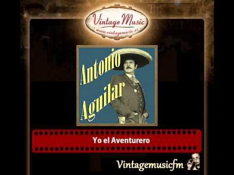 Antonio Aguilar – Yo el Aventurero