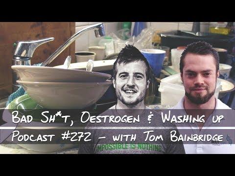 Bad Sh*t, Oestrogen & Washing up - Podcast #272 with Tom Bainbridge